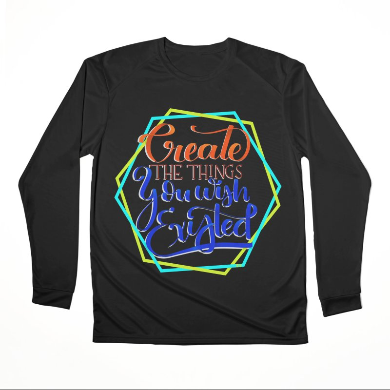 Create the things you wish existed Women's Performance Unisex Longsleeve T-Shirt by Andrea Garrido V - Shop