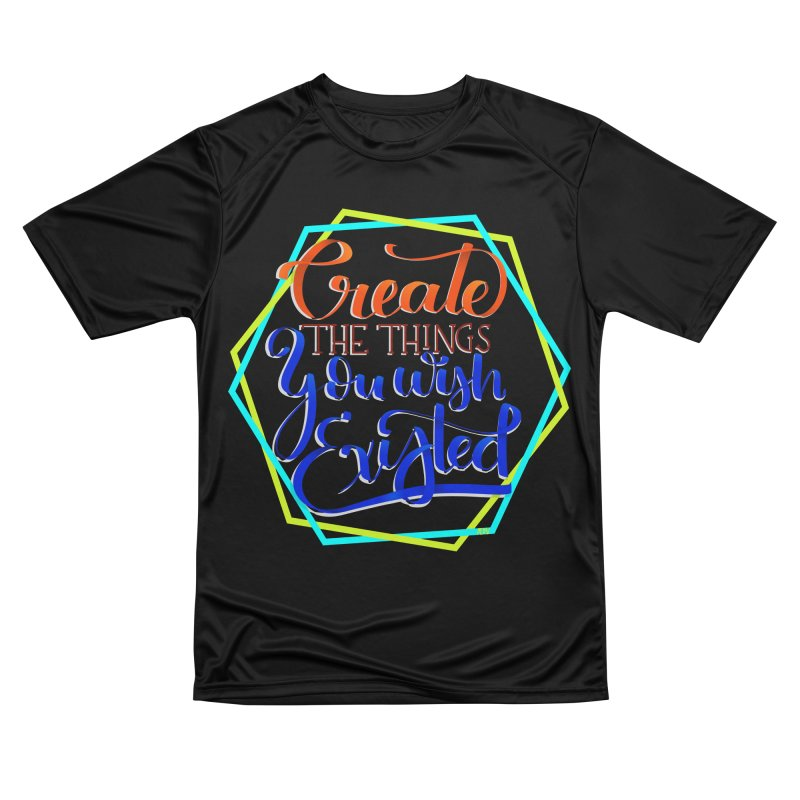 Create the things you wish existed Women's Performance Unisex T-Shirt by Andrea Garrido V - Shop