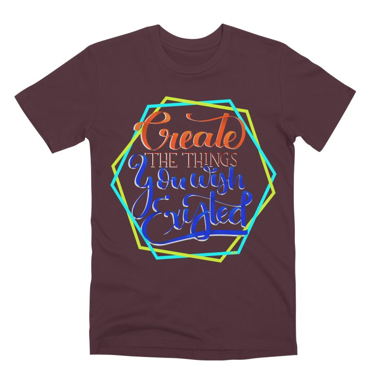 Create the things you wish existed Men's Premium T-Shirt by Andrea Garrido V - Shop