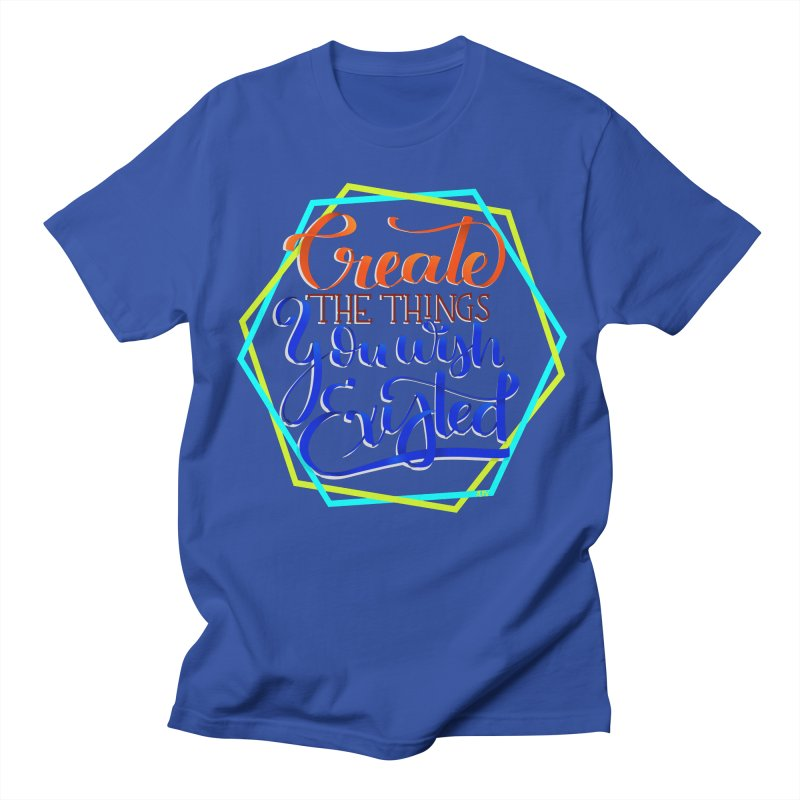 Create the things you wish existed Women's T-Shirt by Andrea Garrido V - Shop