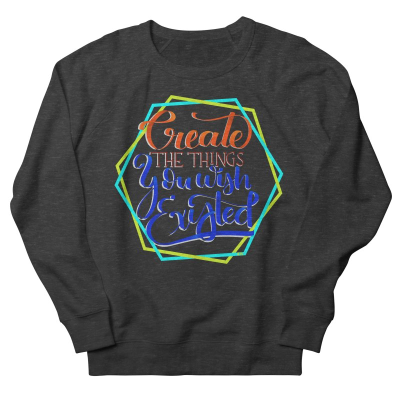 Create the things you wish existed Women's French Terry Sweatshirt by Andrea Garrido V - Shop