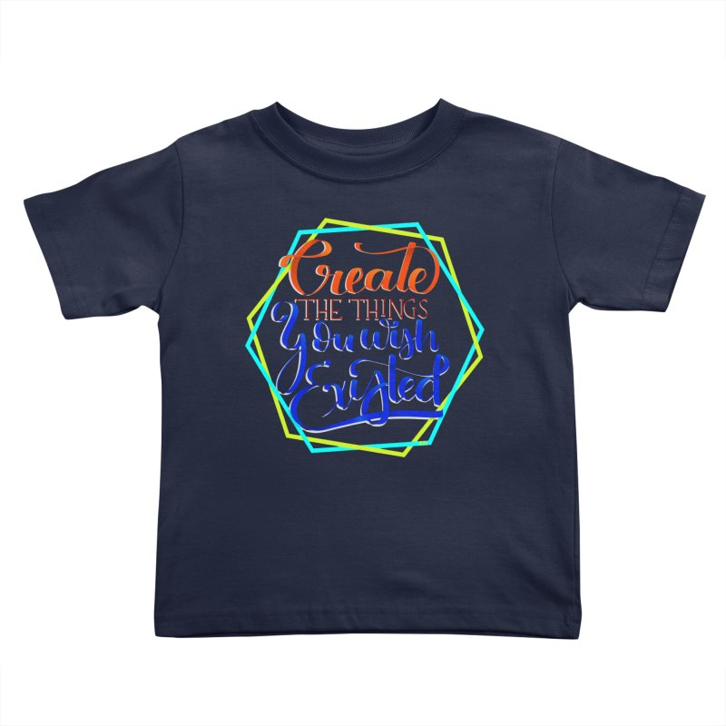 Create the things you wish existed Kids Toddler T-Shirt by Andrea Garrido V - Shop