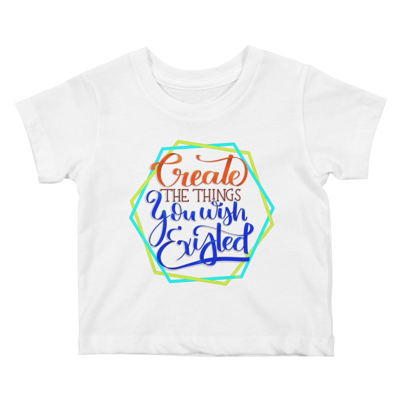 Create the things you wish existed Kids Baby T-Shirt by Andrea Garrido V - Shop