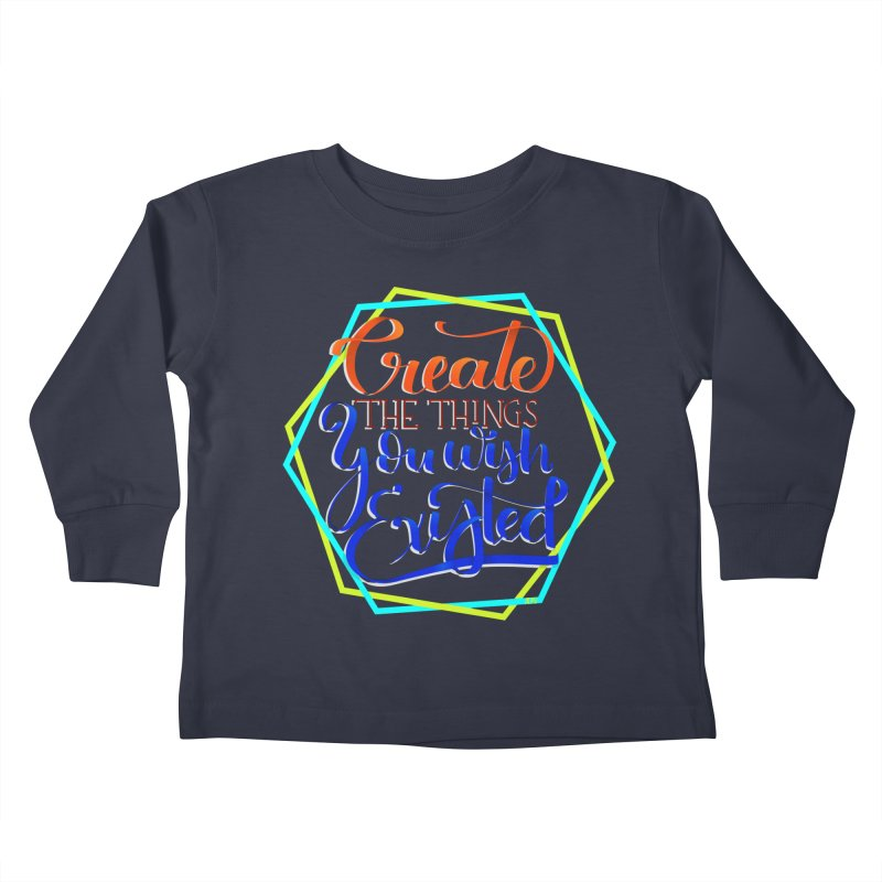 Create the things you wish existed Kids Toddler Longsleeve T-Shirt by Andrea Garrido V - Shop