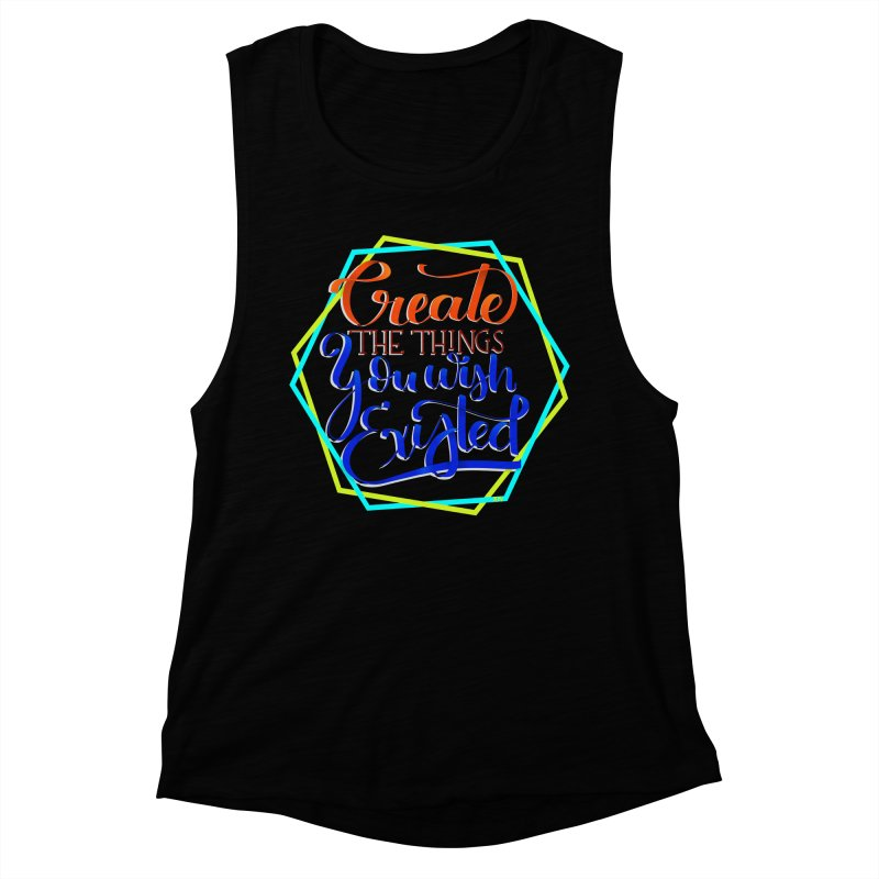 Create the things you wish existed Women's Muscle Tank by Andrea Garrido V - Shop