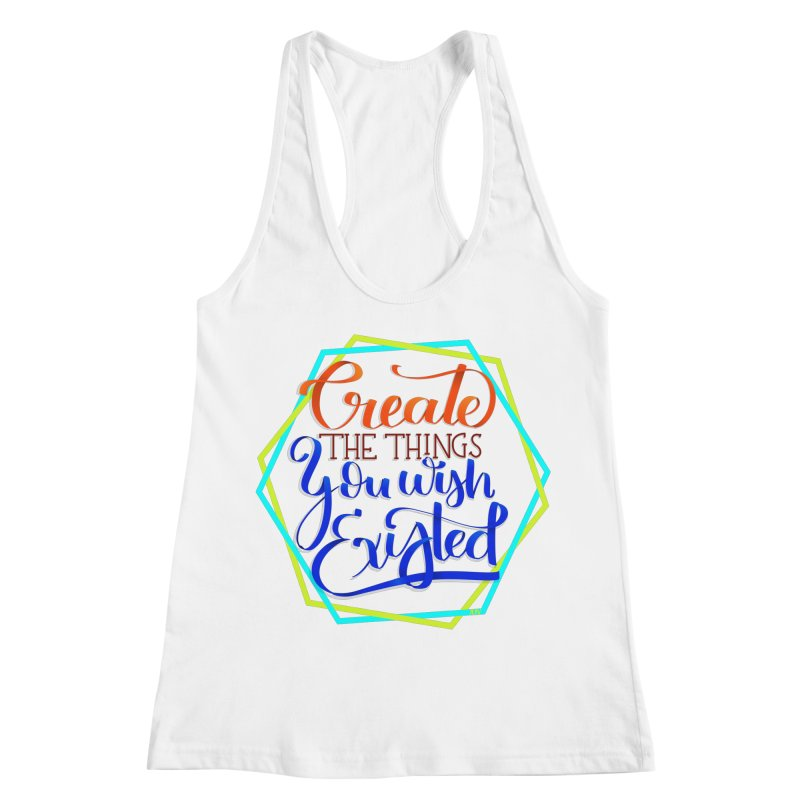 Create the things you wish existed Women's Racerback Tank by Andrea Garrido V - Shop