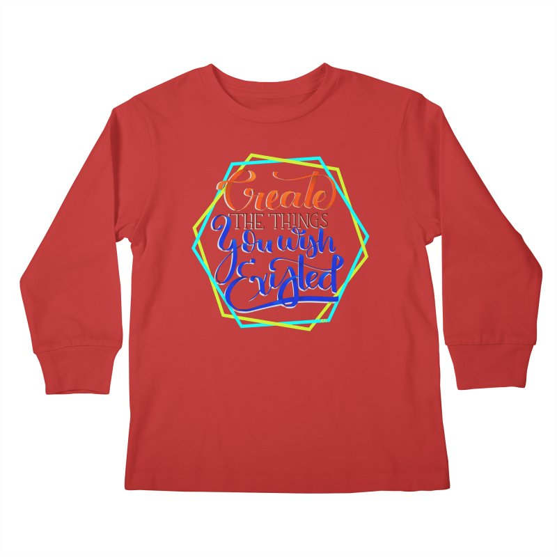 Create the things you wish existed Kids Longsleeve T-Shirt by Andrea Garrido V - Shop