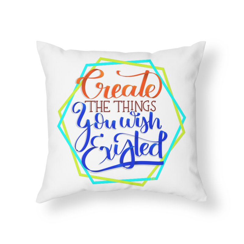 Create the things you wish existed Home Throw Pillow by Andrea Garrido V - Shop