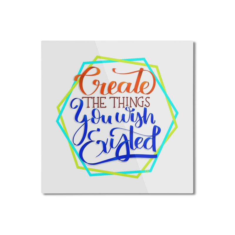 Create the things you wish existed Home Mounted Aluminum Print by Andrea Garrido V - Shop
