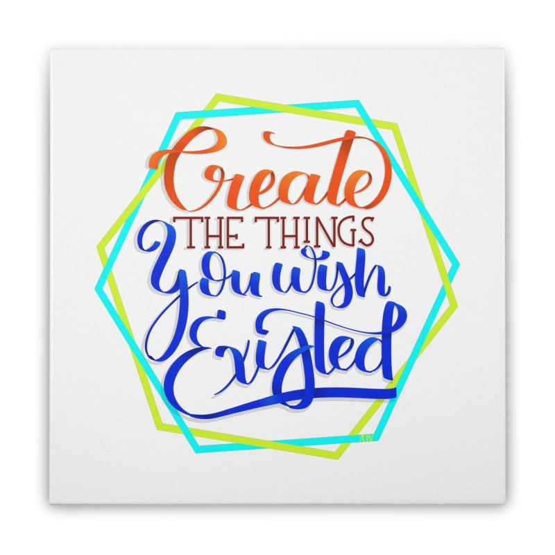 Create the things you wish existed Home Stretched Canvas by Andrea Garrido V - Shop