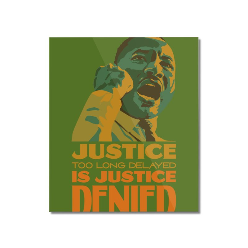 Justice delayed is justice denied Home Mounted Acrylic Print by Andrea Garrido V - Shop