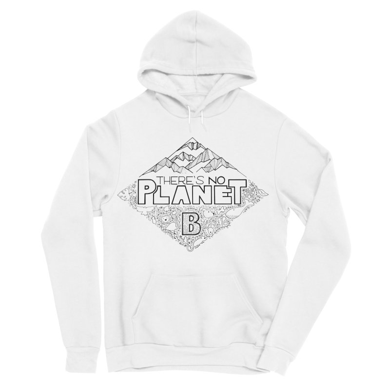 There is no planet B climate change - black version Women's Sponge Fleece Pullover Hoody by Andrea Garrido V - Shop