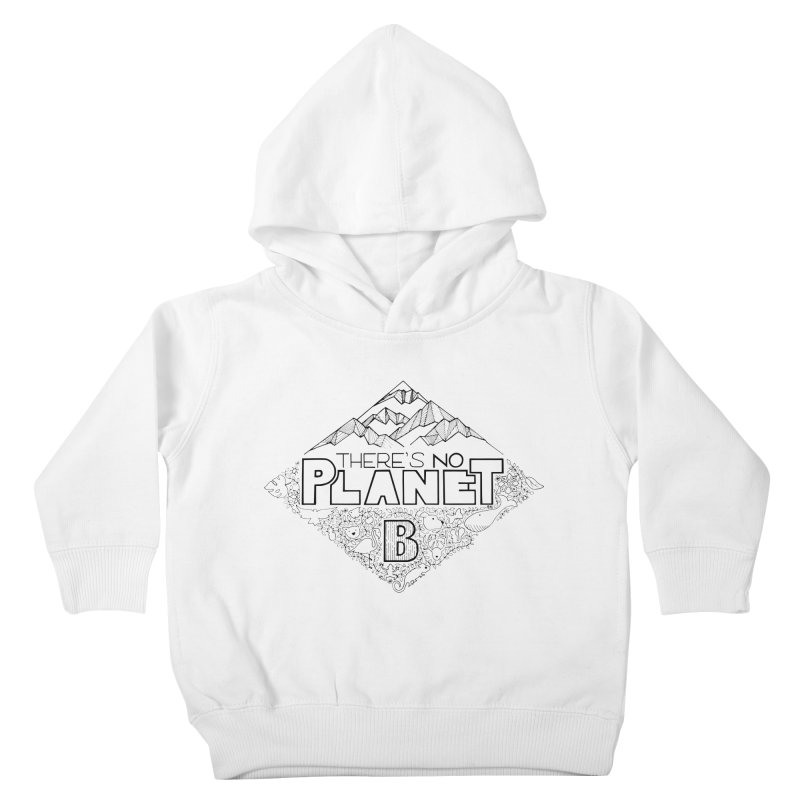 There is no planet B climate change - black version Kids Toddler Pullover Hoody by Andrea Garrido V - Shop