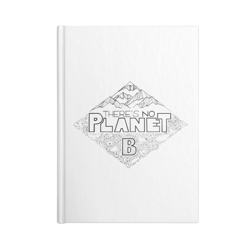 There is no planet B climate change - black version Accessories Lined Journal Notebook by Andrea Garrido V - Shop