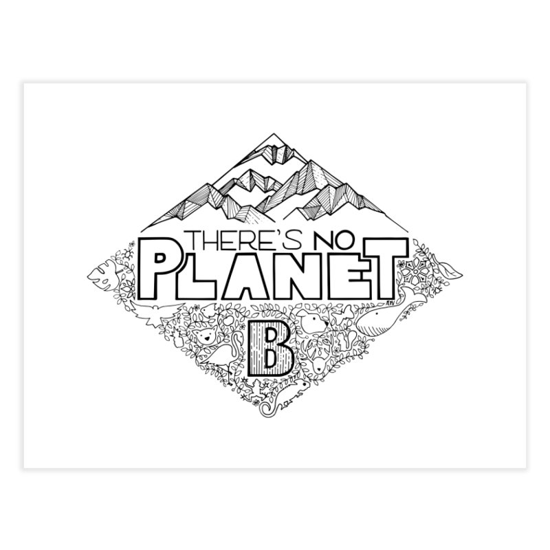 There is no planet B climate change - black version Home Fine Art Print by Andrea Garrido V - Shop