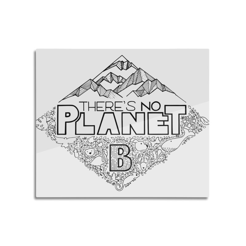 There is no planet B climate change - black version Home Mounted Aluminum Print by Andrea Garrido V - Shop