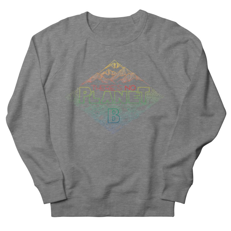 There is no planet B - color version Women's French Terry Sweatshirt by Andrea Garrido V - Shop