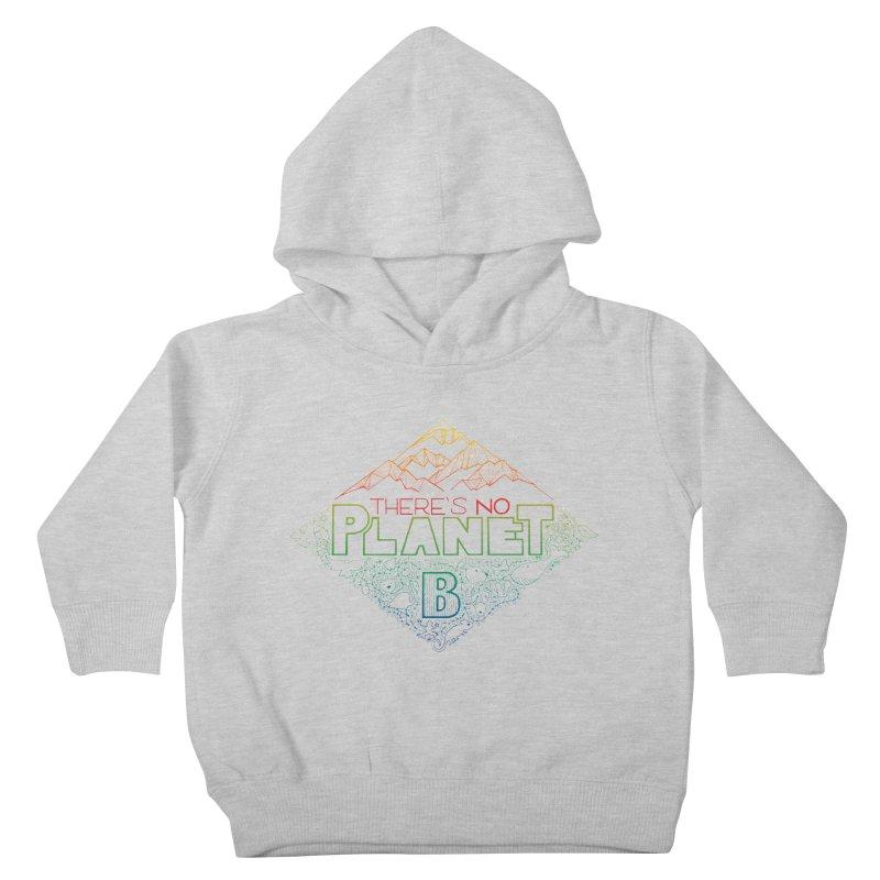 There is no planet B - color version Kids Toddler Pullover Hoody by Andrea Garrido V - Shop