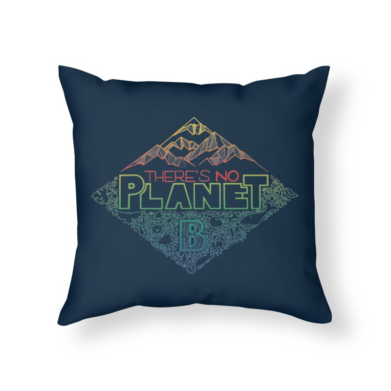 There is no planet B - color version Home Throw Pillow by Andrea Garrido V - Shop