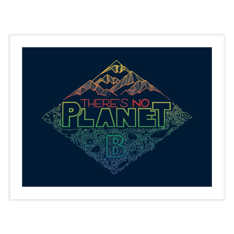 There is no planet B - color version Home Fine Art Print by Andrea Garrido V - Shop
