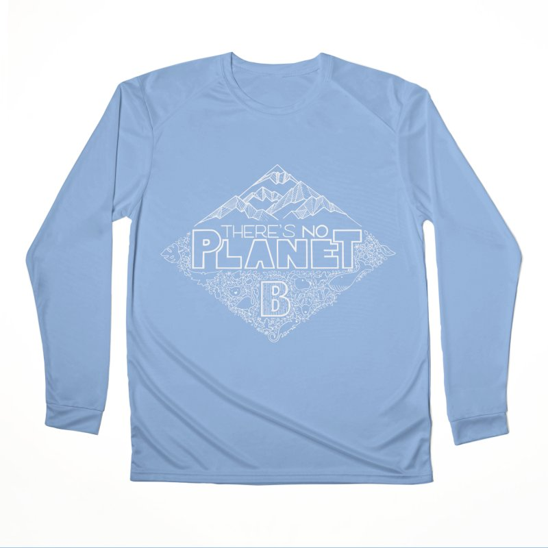There's no planet B - white version Women's Performance Unisex Longsleeve T-Shirt by Andrea Garrido V - Shop