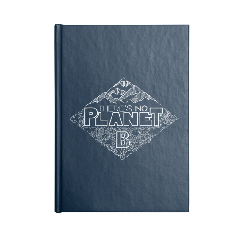 There's no planet B - white version Accessories Blank Journal Notebook by Andrea Garrido V - Shop