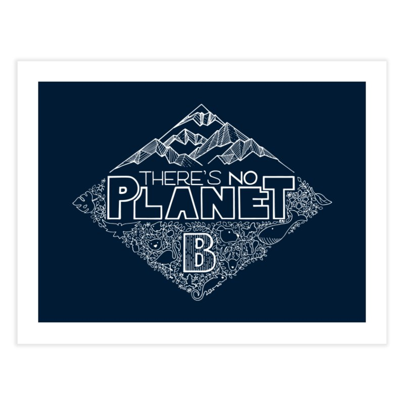 There's no planet B - white version Home Fine Art Print by Andrea Garrido V - Shop