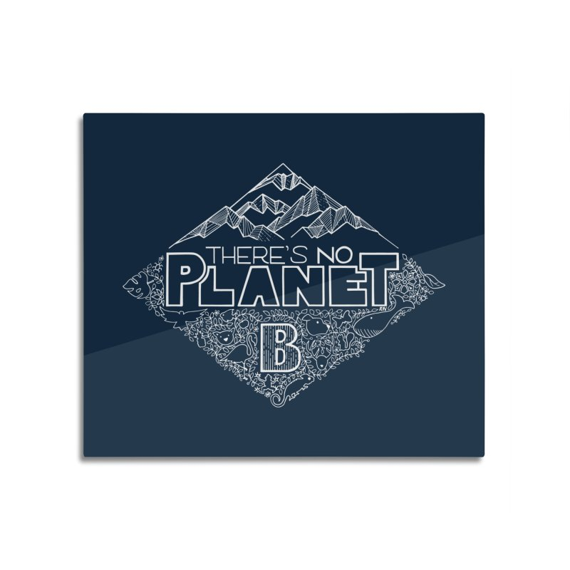 There's no planet B - white version Home Mounted Aluminum Print by Andrea Garrido V - Shop