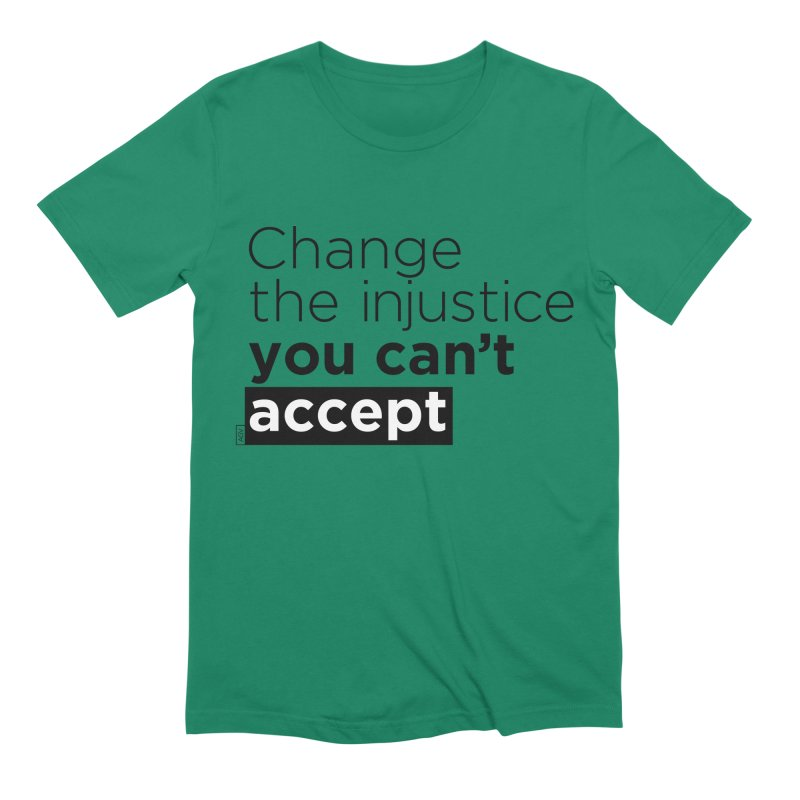 Change the injustice you can't accept Men's Extra Soft T-Shirt by Andrea Garrido V - Shop