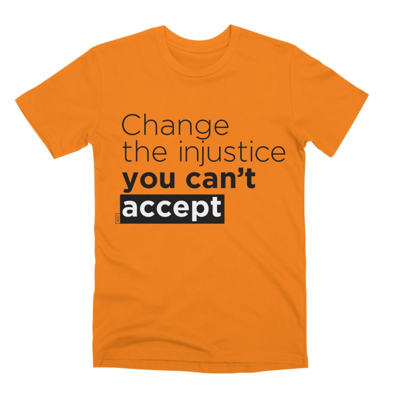 Change the injustice you can't accept Men's Premium T-Shirt by Andrea Garrido V - Shop