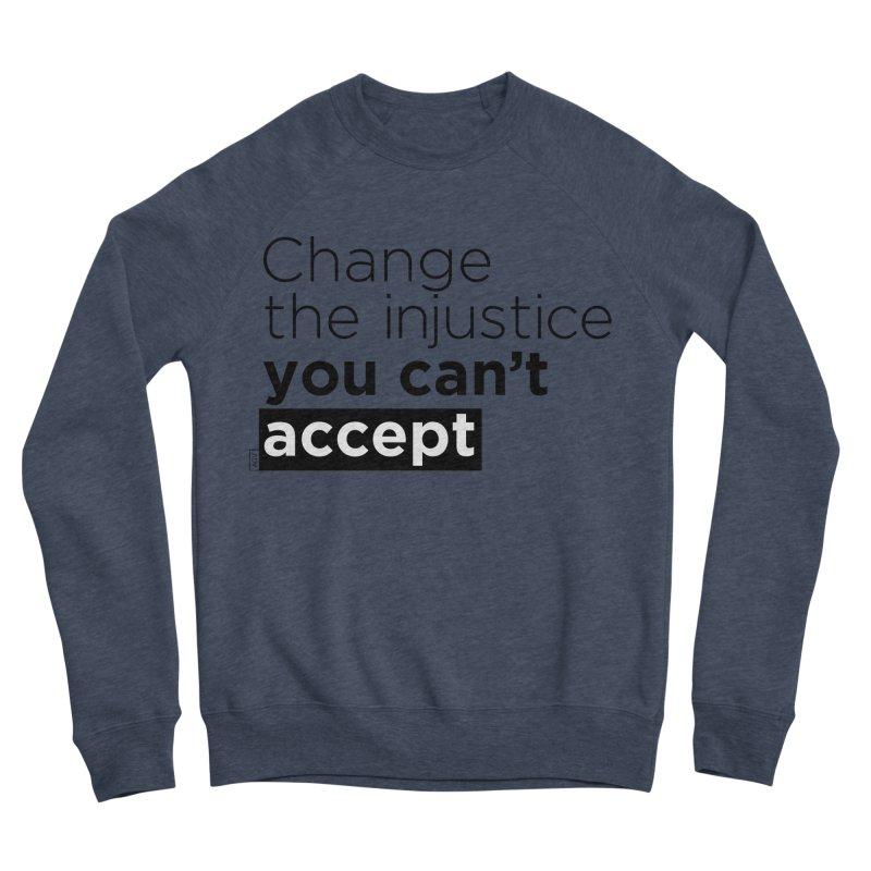 Change the injustice you can't accept Men's Sponge Fleece Sweatshirt by Andrea Garrido V - Shop