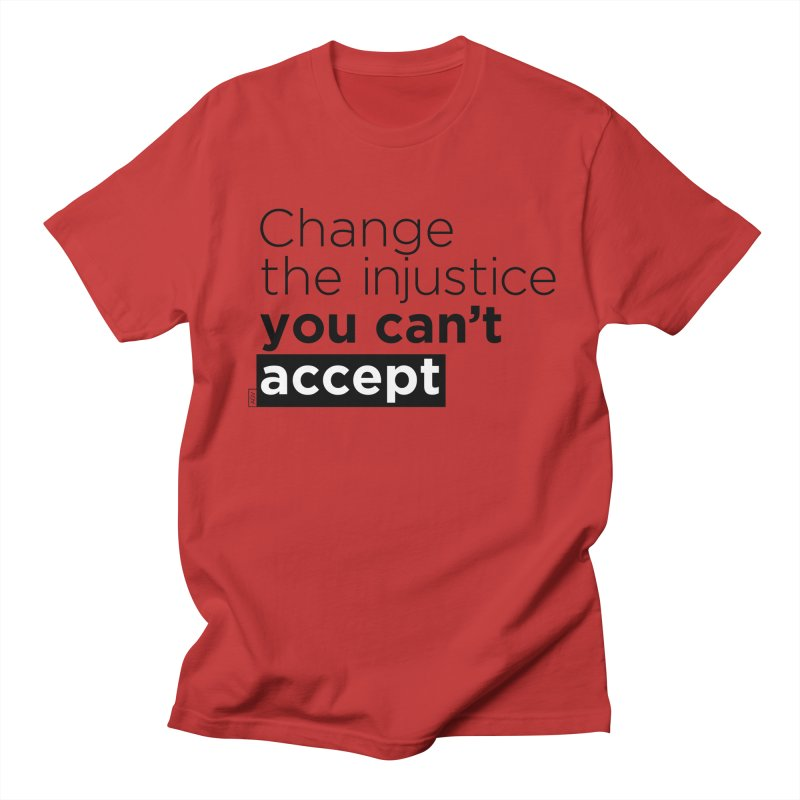 Change the injustice you can't accept Women's Regular Unisex T-Shirt by Andrea Garrido V - Shop