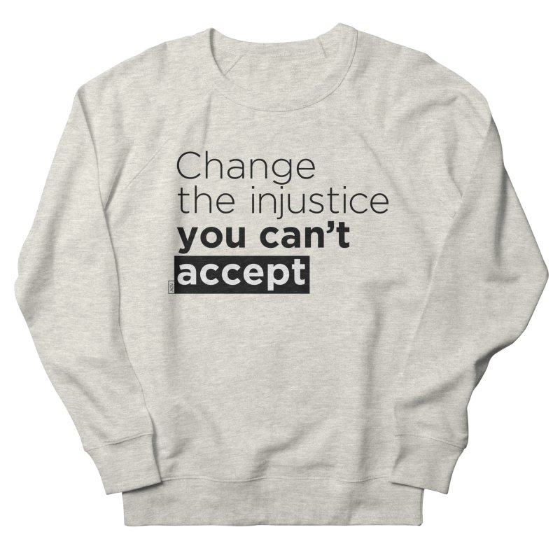 Change the injustice you can't accept Men's French Terry Sweatshirt by Andrea Garrido V - Shop