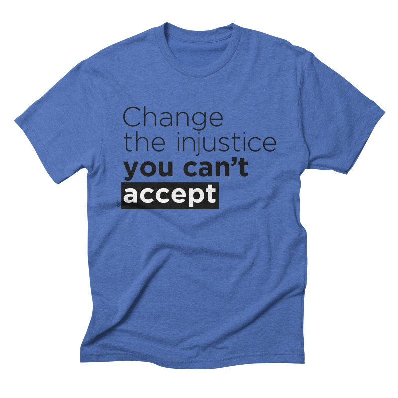 Change the injustice you can't accept Men's Triblend T-Shirt by Andrea Garrido V - Shop