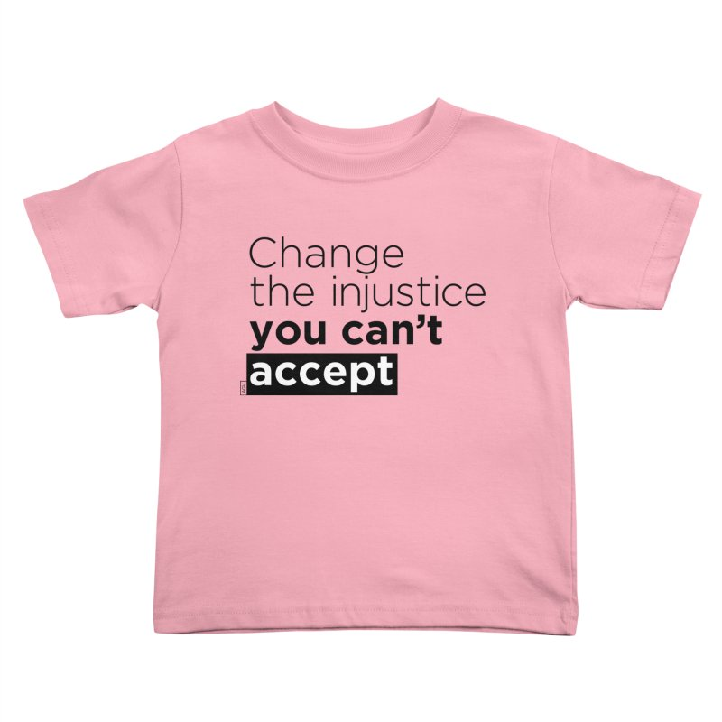 Change the injustice you can't accept Kids Toddler T-Shirt by Andrea Garrido V - Shop