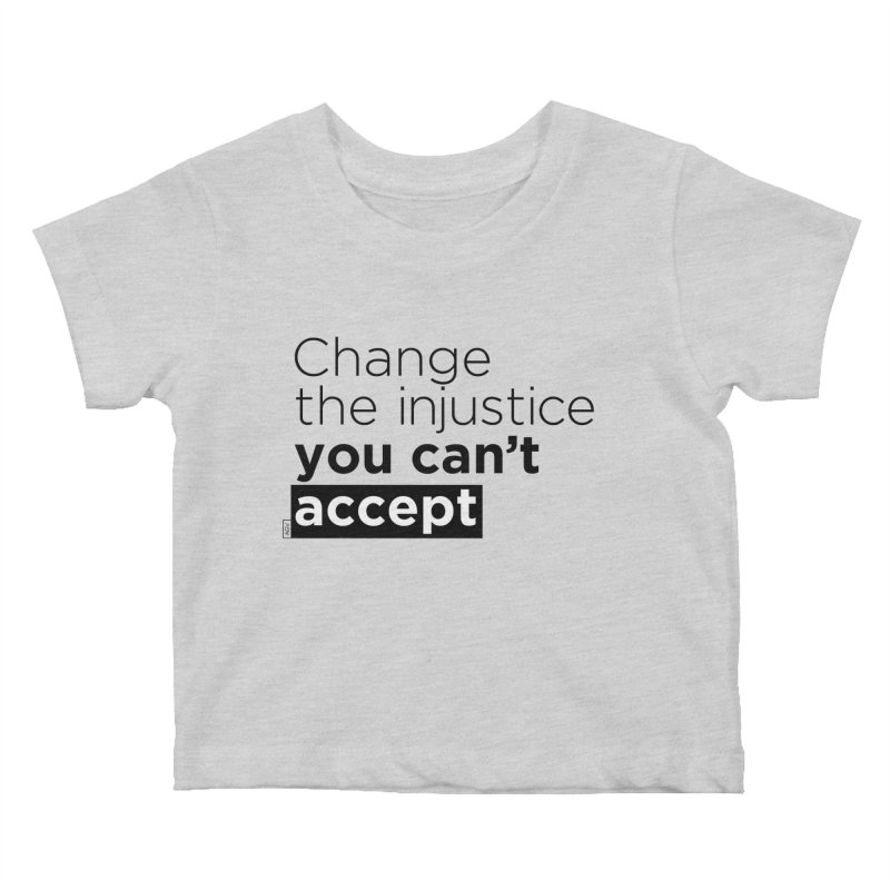 Change the injustice you can't accept Kids Baby T-Shirt by Andrea Garrido V - Shop