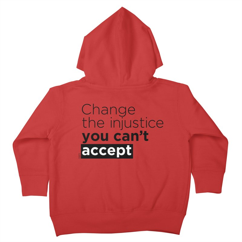 Change the injustice you can't accept Kids Toddler Zip-Up Hoody by Andrea Garrido V - Shop