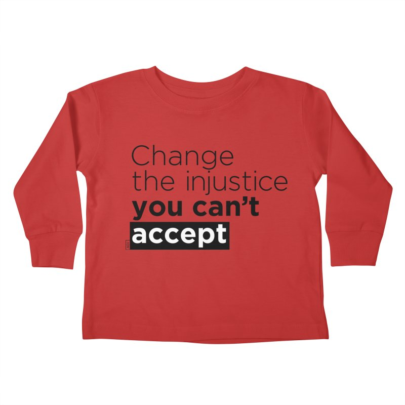 Change the injustice you can't accept Kids Toddler Longsleeve T-Shirt by Andrea Garrido V - Shop