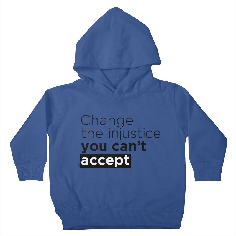 Change the injustice you can't accept Kids Toddler Pullover Hoody by Andrea Garrido V - Shop