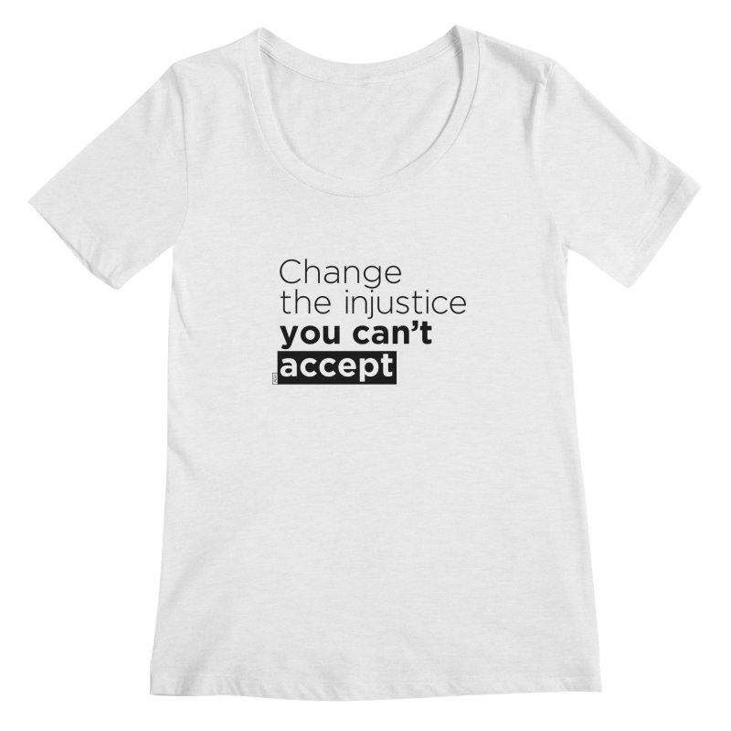 Change the injustice you can't accept Women's Regular Scoop Neck by Andrea Garrido V - Shop