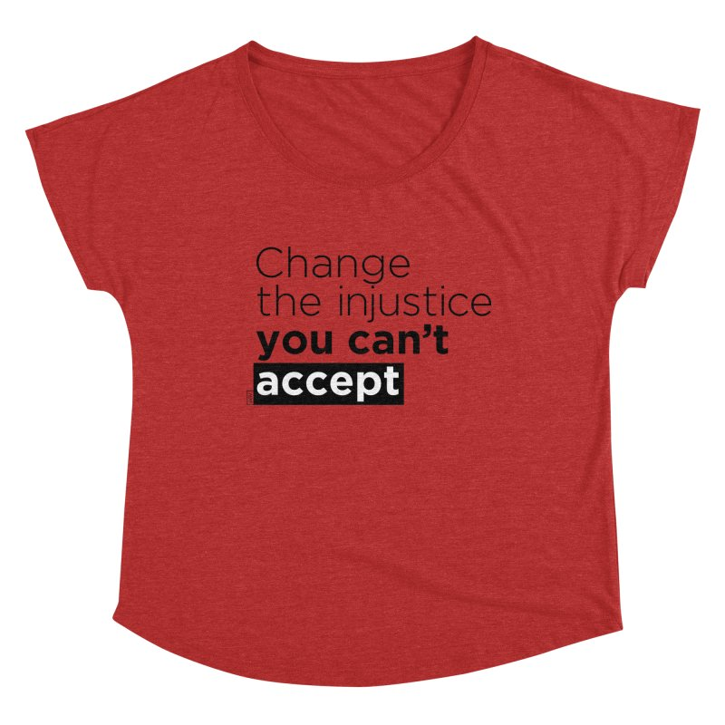 Change the injustice you can't accept Women's Dolman Scoop Neck by Andrea Garrido V - Shop