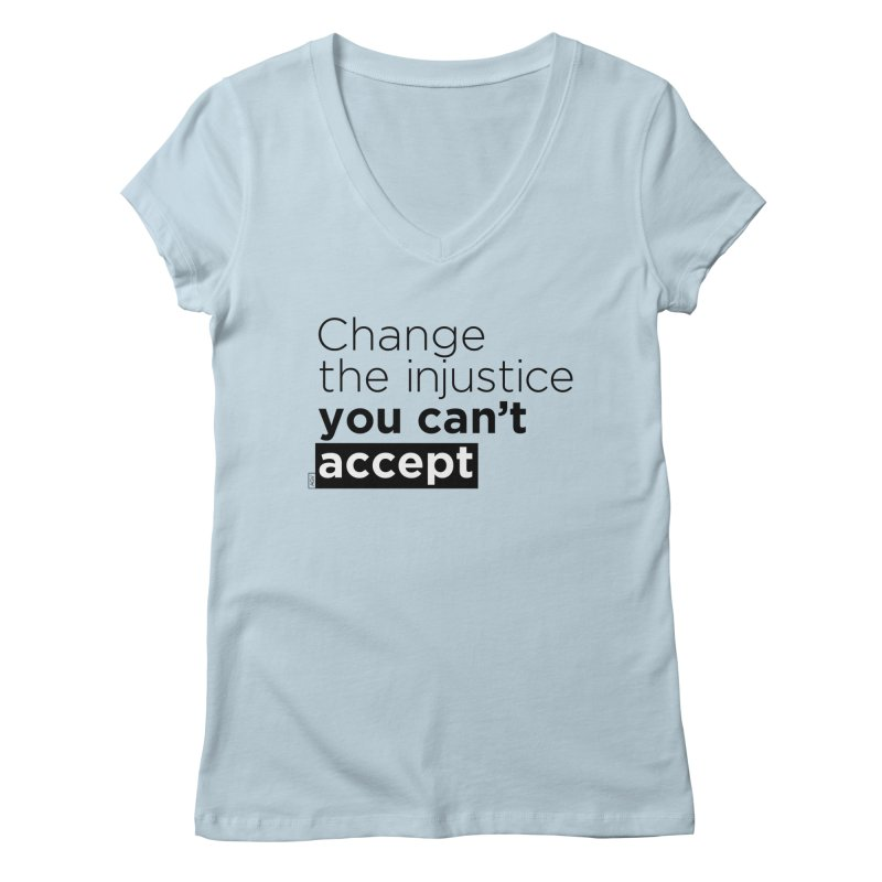 Change the injustice you can't accept Women's V-Neck by Andrea Garrido V - Shop