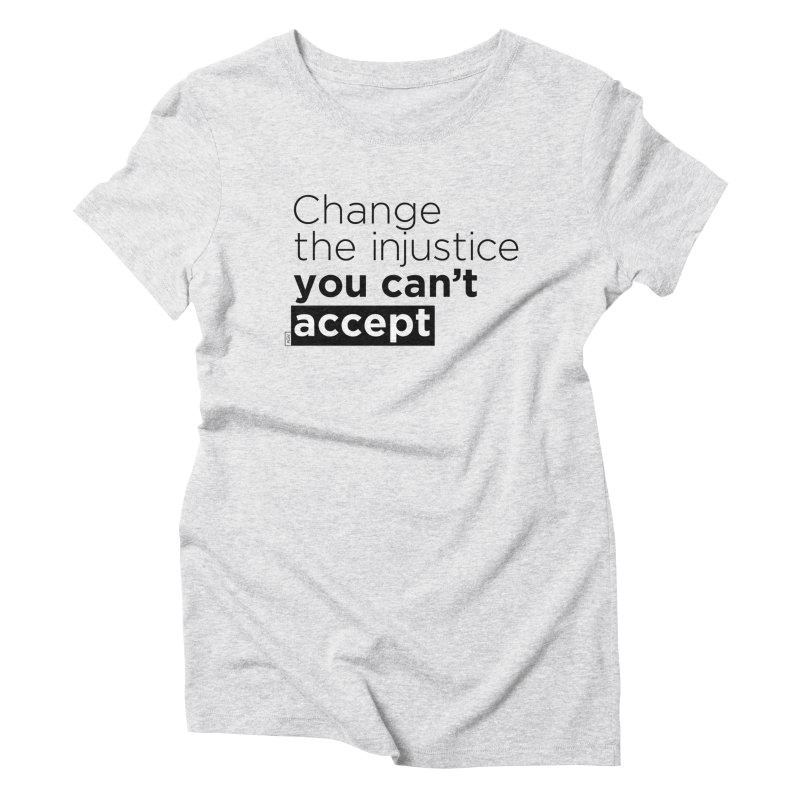 Change the injustice you can't accept Women's T-Shirt by Andrea Garrido V - Shop