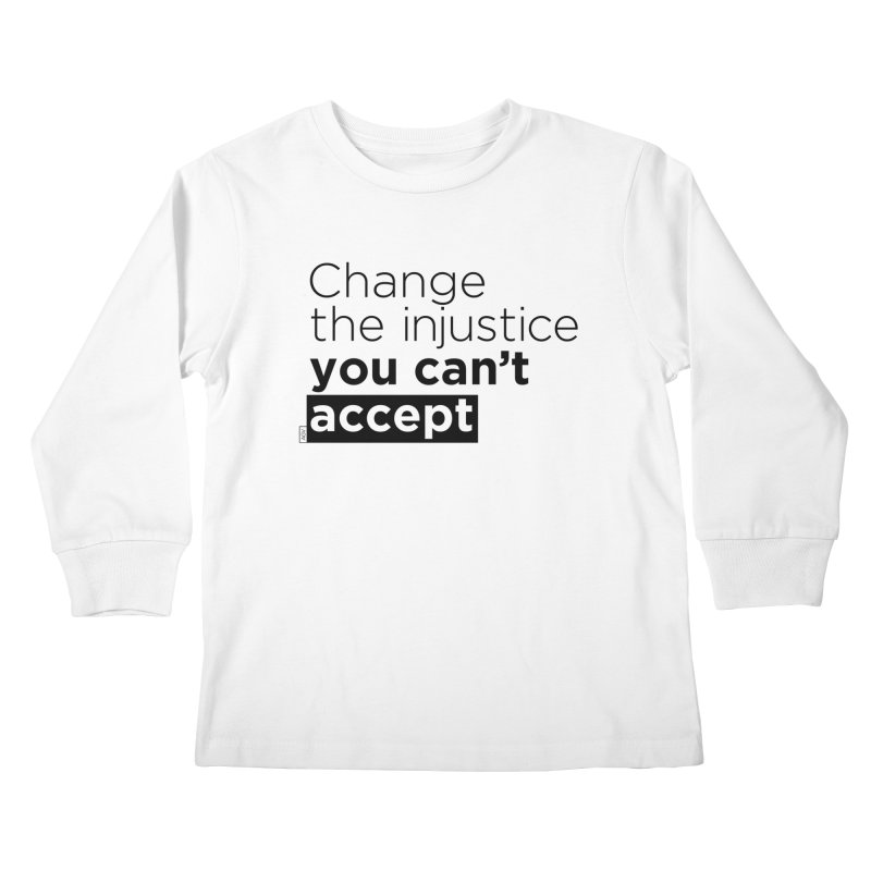 Change the injustice you can't accept Kids Longsleeve T-Shirt by Andrea Garrido V - Shop