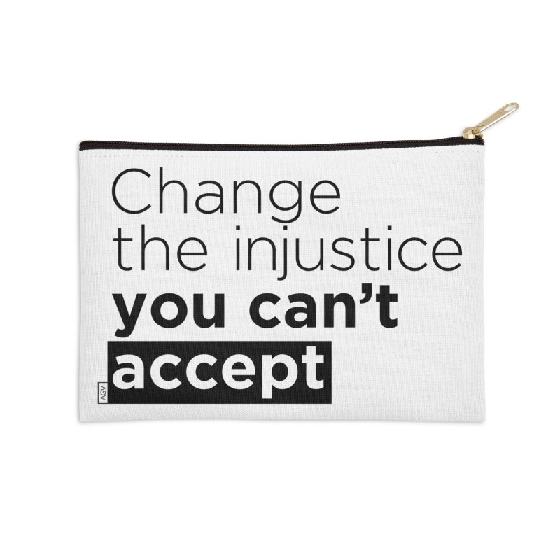 Change the injustice you can't accept Accessories Zip Pouch by Andrea Garrido V - Shop