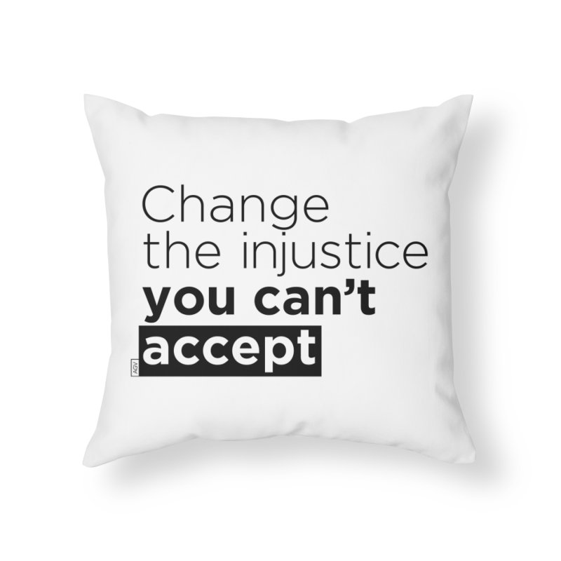 Change the injustice you can't accept Home Throw Pillow by Andrea Garrido V - Shop