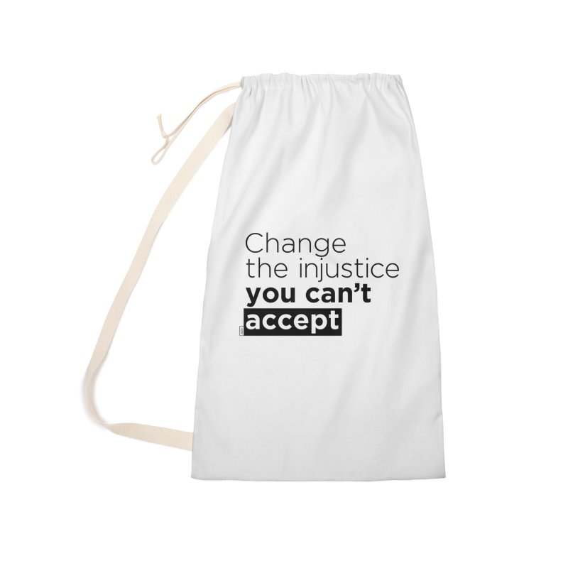 Change the injustice you can't accept Accessories Laundry Bag Bag by Andrea Garrido V - Shop