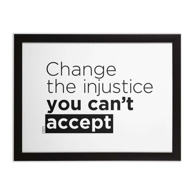 Change the injustice you can't accept Home Framed Fine Art Print by Andrea Garrido V - Shop