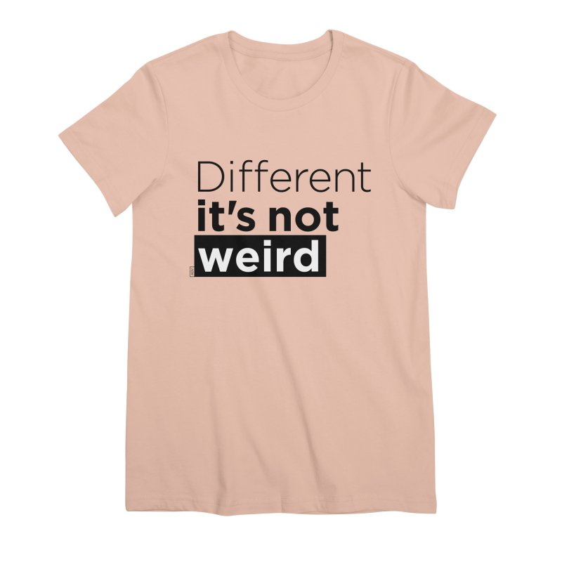 Different it's not weird Women's Premium T-Shirt by Andrea Garrido V - Shop