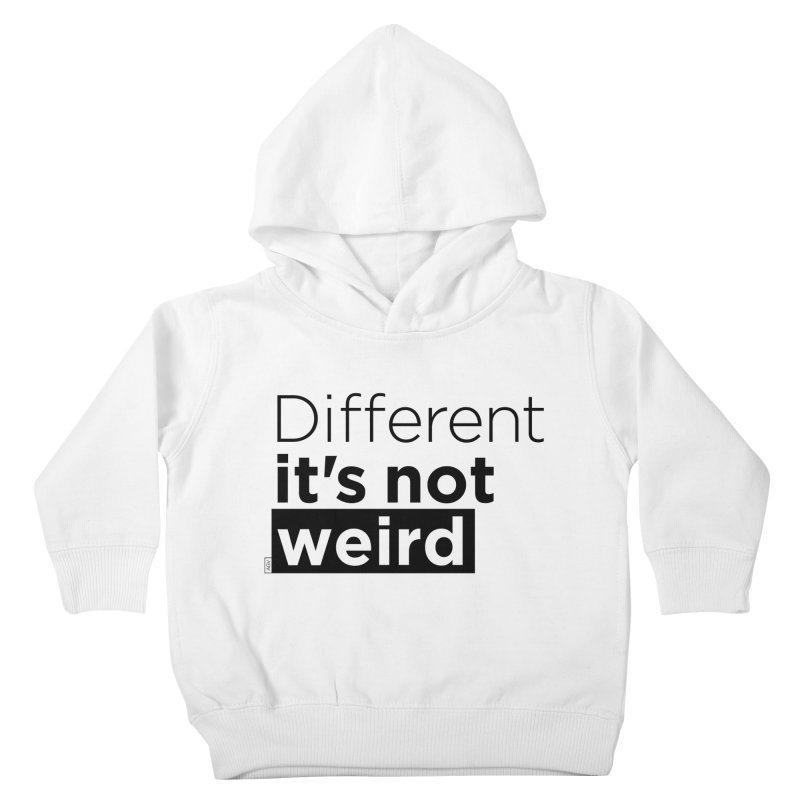 Different it's not weird Kids Toddler Pullover Hoody by Andrea Garrido V - Shop